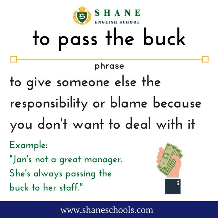 "to pass the buck to give someone else the responsibility or blame because you don't want to deal with it ""Jan's not a great manager. She's always passing the buck to her staff."" #ShaneEnglishSchool #ShaneEnglish #ShaneSchools #English #Englishclass #Englishlesson #Englishfun #Englishisfun #language #languagelearning #education #educational #phrase #phrases #phraseoftheday #idiom #idioms"