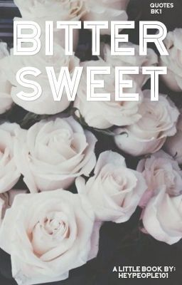 Bitter Sweet Quotes (on Wattpad) http://my.w.tt/UiNb/6n8ciQ8KAz #Random #amwriting #wattpad