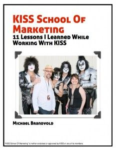 Download a FREE Copy of My Book KISS School of Marketing: 11 Lessons I Learned While Working With KISSMarketing Scrapbook, Brandvold Marketing, Industrial Resources, Marketing Book, Marketing Music, Marketing Master, Marketing Articles, Music Marketing, Music Industrial