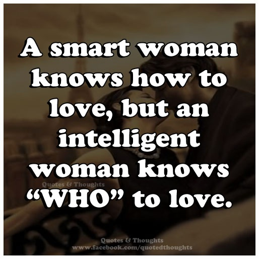 A Smart Woman Knows How To Love, But An Intelligent Woman