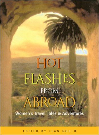 Hot Flashes from Abroad 2 Ed: Women's Travel Tales and Adventures