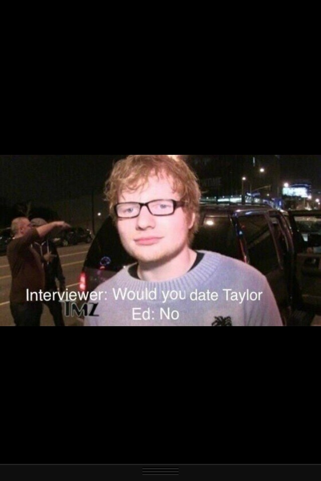 I LOVE YOU ED AHHAHAHA. See swifites, maybe Taylor IS the problem (; hee hee #sorrynotsorry #canthandlethetruth ✌ #kisses2mybitches
