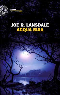 Joe R. Lansdale, Acqua buia, Stile libero Big - DISPONIBILE ANCHE IN EBOOK