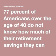 77 percent of Americans over the age of 40 do not know how much of their retirement savings they can safely spend each year without running the risk of outliving their assets. Many also just guess their retirement age when planning. What can people do to avoid these critical mistakes? | Wealth Beyond Wallstreet