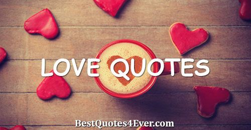 Collection of the best Love quotes by famous authors, inspiring leaders, and interesting fictional characters on Best Quotes Ever.