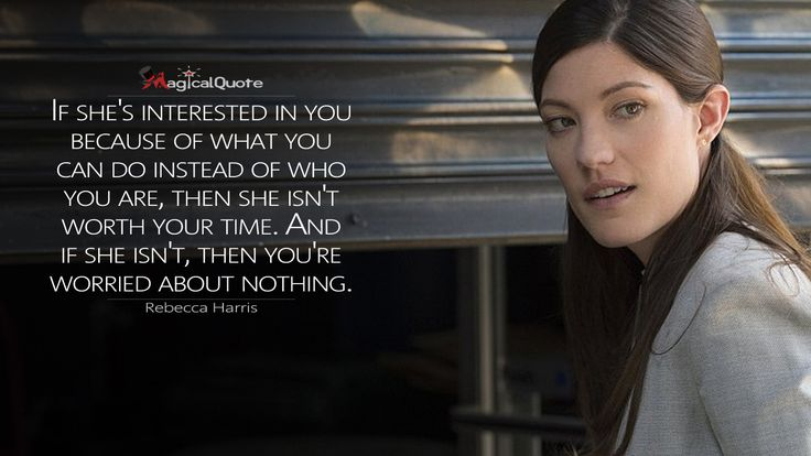 Rebecca Harris: If she's interested in you because of what you can do instead of who you are, then she isn't worth your time. And if she isn't, then you're worried about nothing.  More on: http://www.magicalquote.com/series/limitless/ #limitless #limitlessquotes