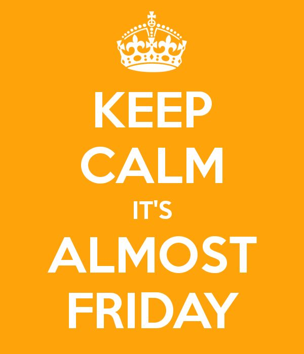 Quote of the day: Keep Calm it's almost Friday