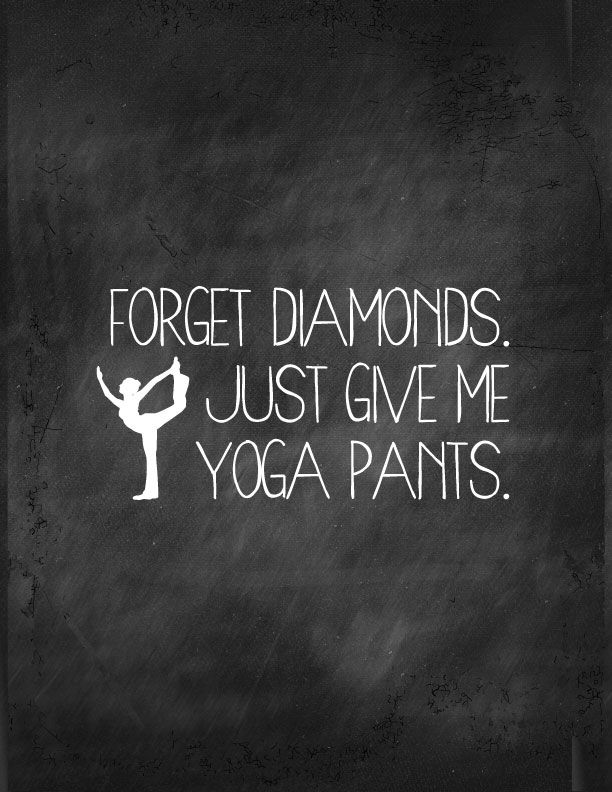"""They"" say Diamonds are a girl's best friend, but my bff? Totally my yoga pants! Forget Diamonds, just give me yoga pants!  Free Printable 