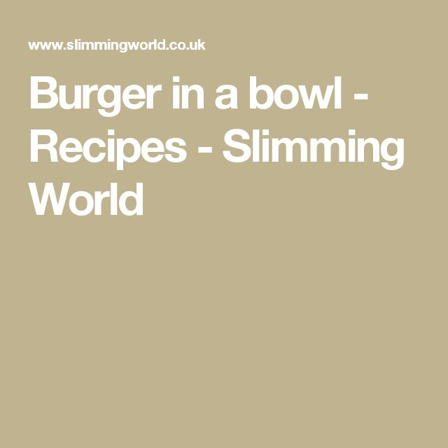Burger in a bowl - Recipes - Slimming World