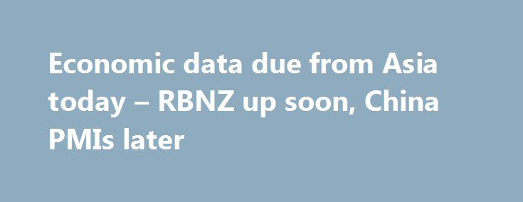 Economic data due from Asia today – RBNZ up soon, China PMIs later http://betiforexcom.livejournal.com/24261151.html  The Reserve Bank of New Zealand kicks it all off today Due at 2100GMT - RBNZ Financial Stability Report - Publishedevery six months - The FSR assesses & reports on the soundness and efficiency of the New Zealand financial system 2300GM...The post Economic data due from Asia today – RBNZ up soon, China PMIs later appeared first on Forex news - Binary options…