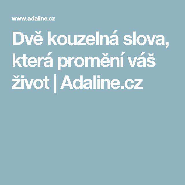 Dvě kouzelná slova, která promění váš život | Adaline.cz