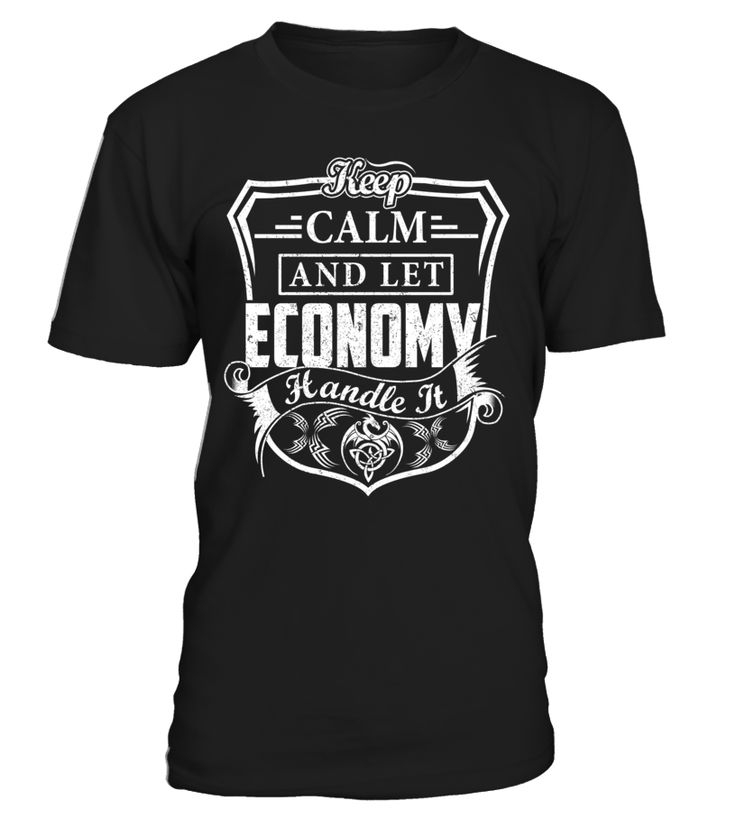 Keep Calm And Let ECONOMY Handle It #Economy
