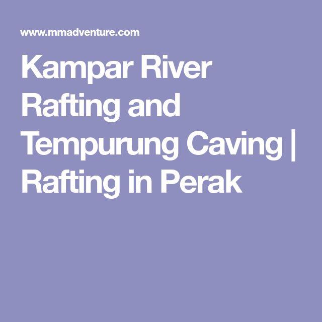 Kampar River Rafting and Tempurung Caving | Rafting in Perak