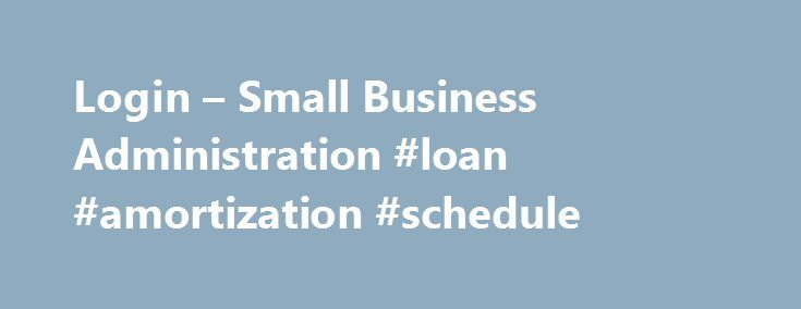Login – Small Business Administration #loan #amortization #schedule http://loan.remmont.com/login-small-business-administration-loan-amortization-schedule/  #sba loans # Sign On To Application SBA 504 Loan Program WARNING: You have accessed a private computer system which contains U.S. Government information. It is for authorized use only. Users (authorized or unauthorized) have no explicit or implicit expectation of privacy in anything viewed, created, downloaded, or stored on this system…