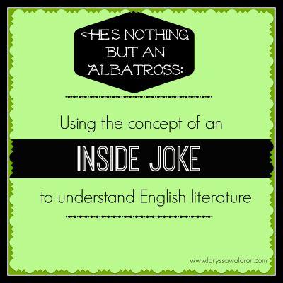"An idea for teaching allusion in literature (referencing other literature in literature) using ""inside jokes""."