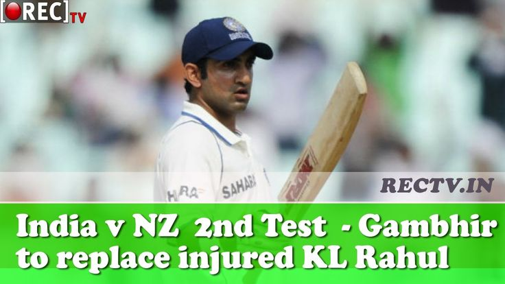 India v NZ  2nd Test  Gautam Gambhir to replace injured KL Rahul  ll latest sports news updates