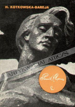 Pomnik Chopina Hanna Kotkowska-Bareja Monografia jednego z najważniejszych warszawskich pomników. Wyd. PWN Warszawa, 1970