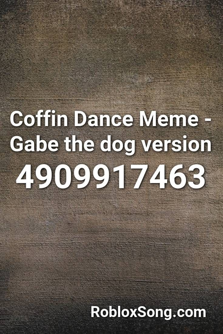 Coffin Dance Roblox Song Id Coffin Dance Meme Gabe The Dog Version Roblox Id Roblox Music Codes In 2020 Songs Roblox Nightcore