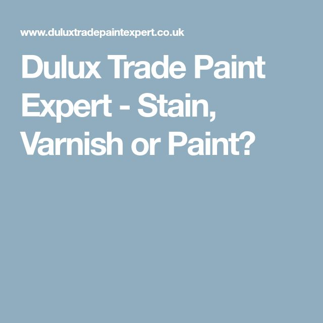 Dulux Trade Paint Expert - Stain, Varnish or Paint?