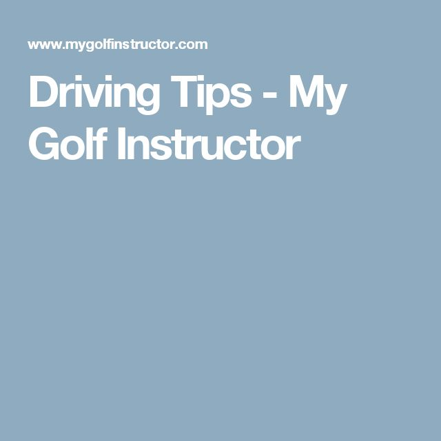 Driving Tips - My Golf Instructor