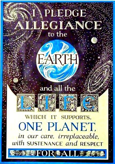 """""""I pledge allegiance to the Earth.."""""""