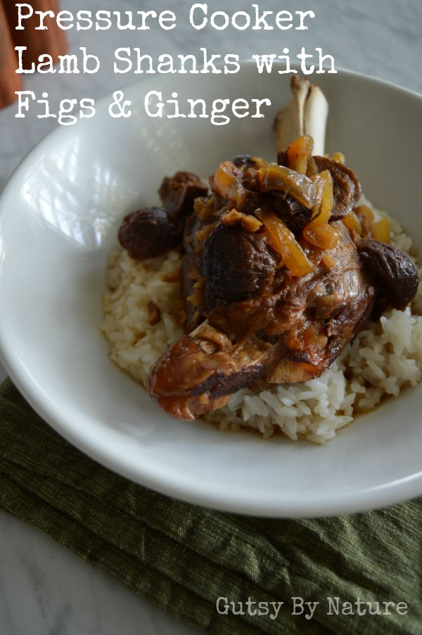 Lamb Shanks with Ginger and Figs (Pressure Cooker, AIP) - Gutsy By ...