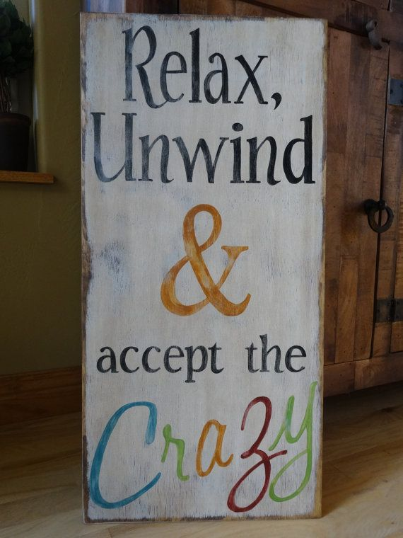 Relax Unwind & accept the Crazy sign. Hand by MyThoughtsExactly6
