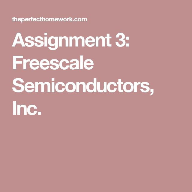 Assignment 3: Freescale Semiconductors, Inc.