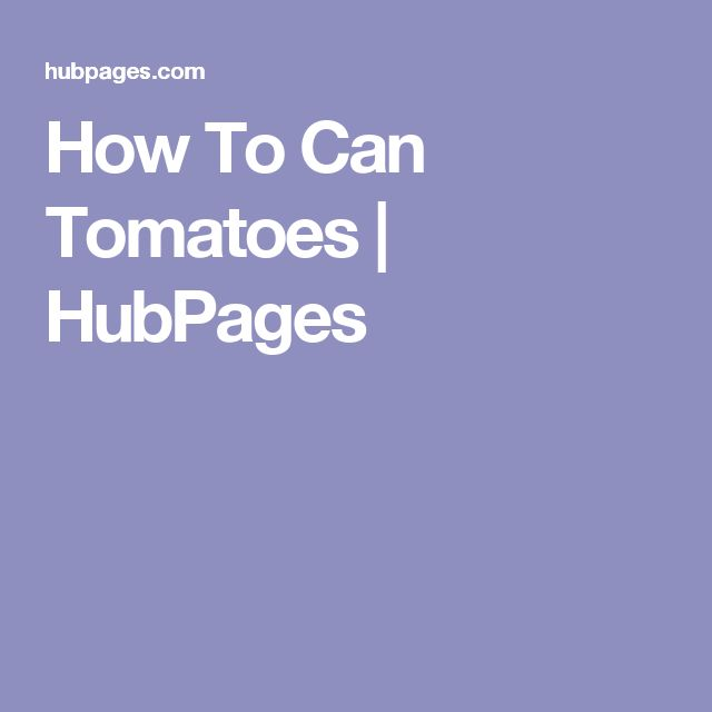 How To Can Tomatoes | HubPages