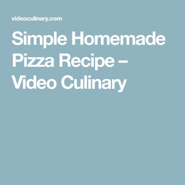 Simple Homemade Pizza Recipe – Video Culinary