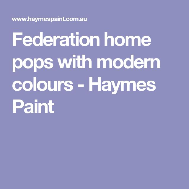 Federation home pops with modern colours - Haymes Paint