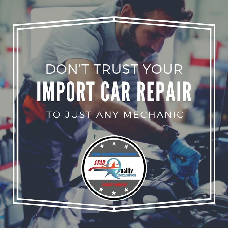 Don't Trust Your Import Car Repair to Just Any Mechanic ...