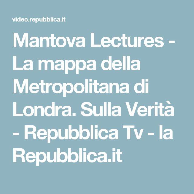 Mantova Lectures - La mappa della Metropolitana di Londra. Sulla Verità - Repubblica Tv - la Repubblica.it