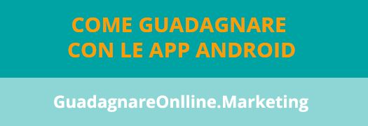 http://guadagnareonline.marketing/come-guadagnare-online-con-le-app-android/