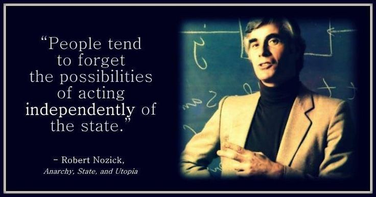 People tend to forget the possibilities of acting independently of the state. - Robert Nozick