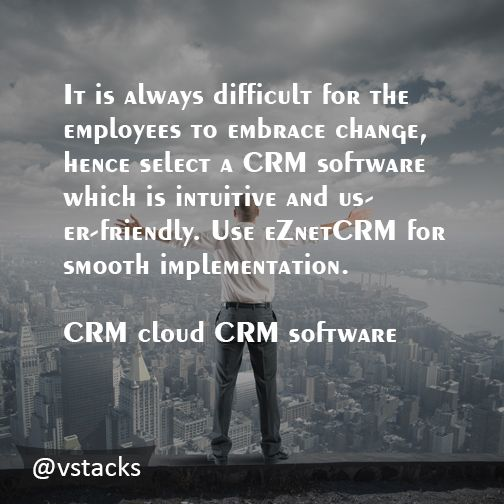 It is always difficult for the employees to embrace change, hence select a CRM software which is intuitive and user-friendly. Use eZnetCRM for smooth implementation. #CRM #cloudCRM #software