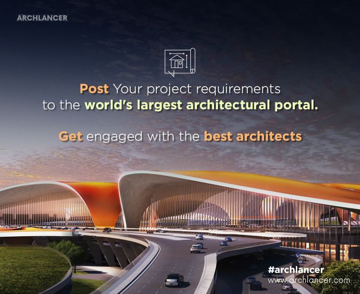 Post Your Projects! Get Engaged with World's Best Architects #Archlancer #Architects