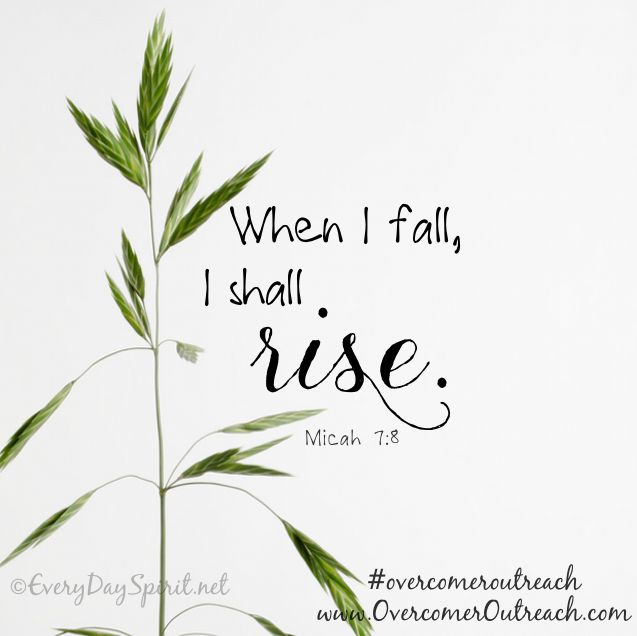 When I fall, I shall rise. ~Micah 7:8 #overcomeroutreach