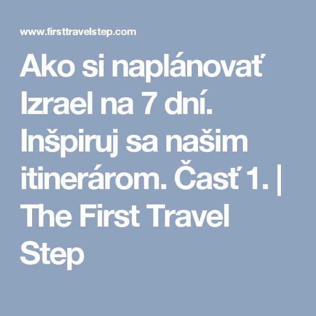 Ako si naplánovať Izrael na 7 dní. Inšpiruj sa našim itinerárom.  Časť 1. | The First Travel Step