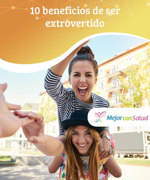 10 beneficios de ser #extrovertido   En este #artículo te #contaremos qué tiene de bueno ser extrovertido y en caso de que no lo seas cómo poder serlo en ciertos pasos. #Curiosidades