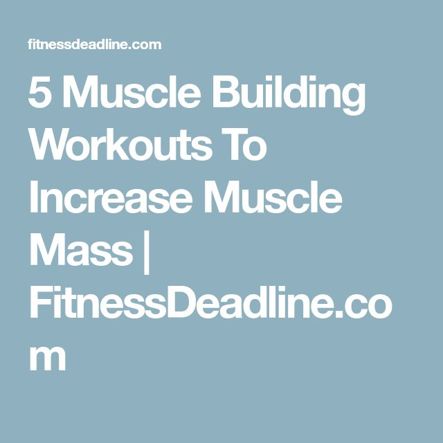 5 Muscle Building Workouts To Increase Muscle Mass | FitnessDeadline.com