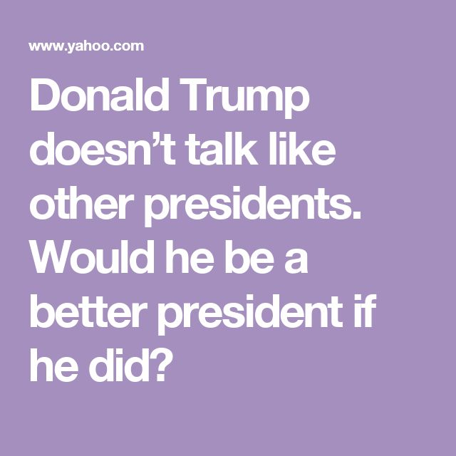 Donald Trump doesn't talk like other presidents. Would he be a better president if he did?