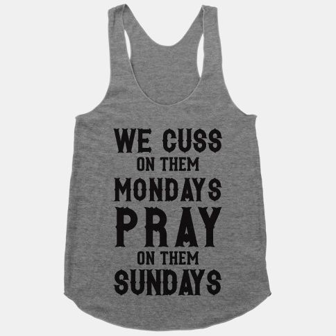 We Cuss On Them Mondays Pray On Them Sundays | HUMAN | T-Shirts, Tanks, Sweatshirts and Hoodies