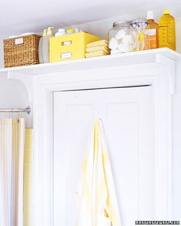 Put shelves over bathroom doors for items you rarely use & replacements
