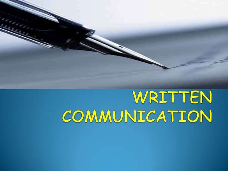 Powerpoint on Written Communication |History behind written communication, advantages, disadvantages, common etiquette, key points to remember while writing, the different forms of written communication, things to avoid and the writing process.