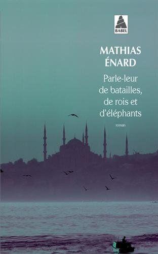 Parle-leur de batailles, de rois et d'éléphants de Mathias Enard http://www.amazon.fr/dp/2330015062/ref=cm_sw_r_pi_dp_Hpnbub0NSX74S