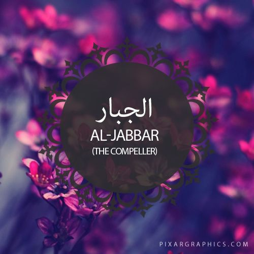 Al-Jabbar,The Compeller-Islam,Muslim,99 Names