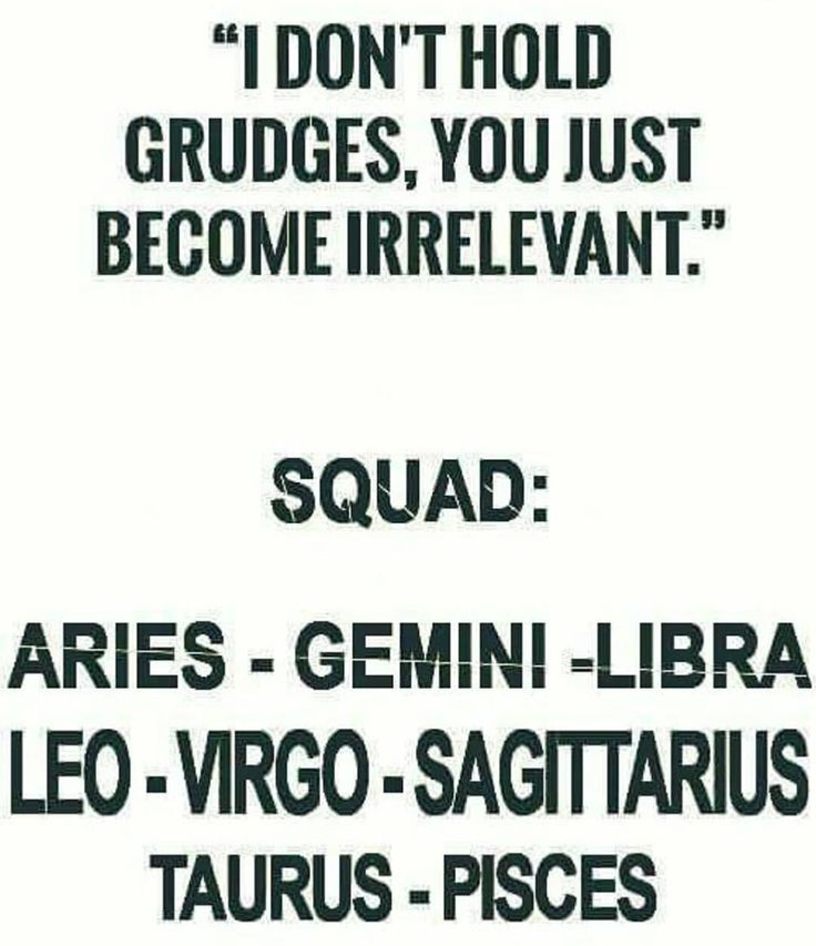 Maybe a bit of semantics here... I'm a Gemini and I hold a grudge better than anybody you'll ever meet. Unless and until those who've wronged me make it right (genuinely).