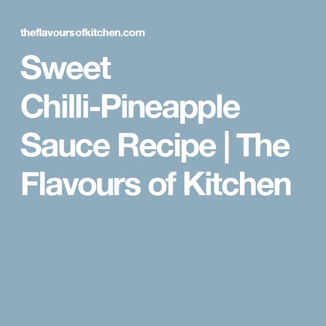 Sweet Chilli-Pineapple Sauce Recipe | The Flavours of Kitchen