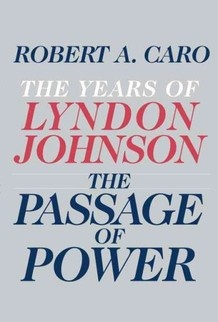 The Passage of Power: A powerful study of Lyndon Johnson's vice presidency and transition.  A must for political and history junkies.